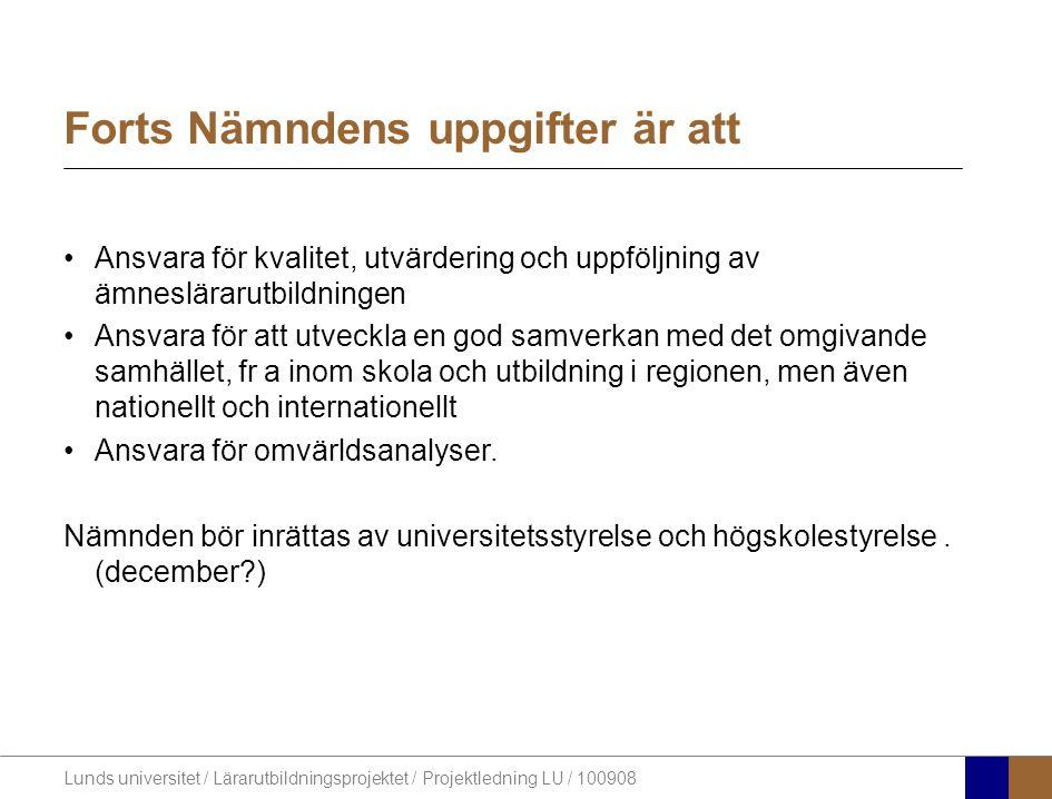 Lunds universitet / Lärarutbildningsprojektet / Projektledning LU / 100908 Forts Nämndens uppgifter är att •Ansvara för kvalitet, utvärdering och uppf