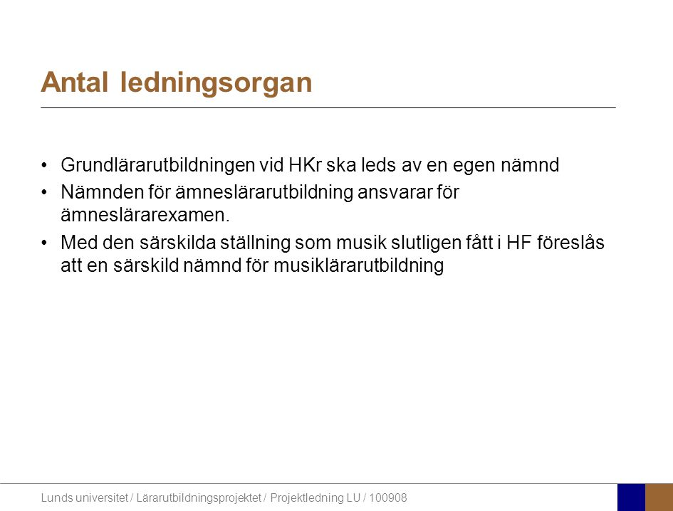 Lunds universitet / Lärarutbildningsprojektet / Projektledning LU / 100908 Antal ledningsorgan •Grundlärarutbildningen vid HKr ska leds av en egen näm