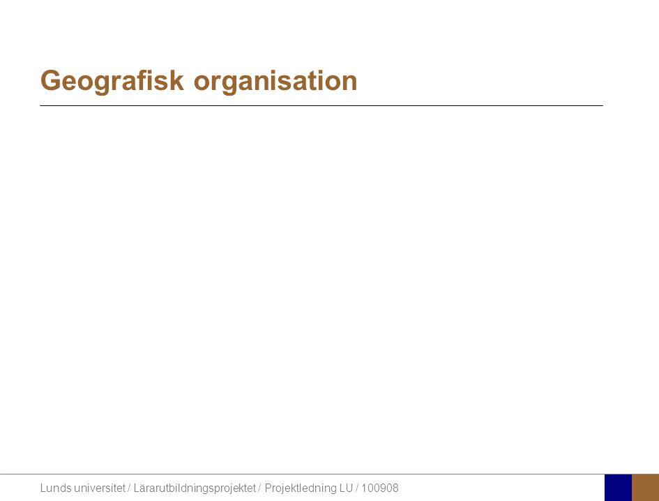 Lunds universitet / Lärarutbildningsprojektet / Projektledning LU / 100908 Geografisk organisation