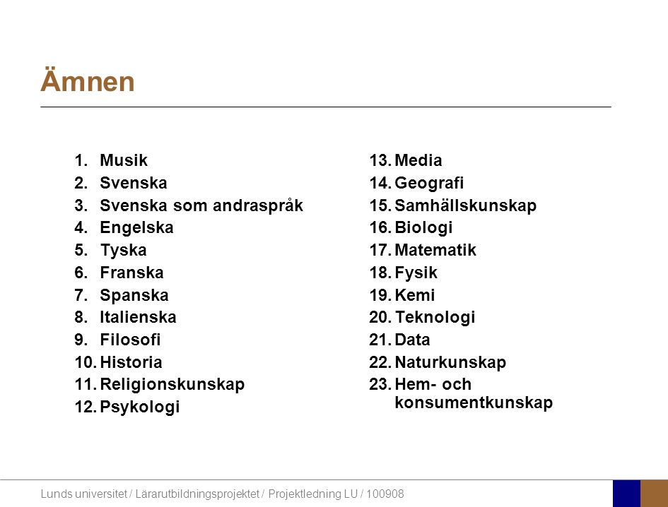 Lunds universitet / Lärarutbildningsprojektet / Projektledning LU / 100908 Ämnen 1.Musik 2.Svenska 3.Svenska som andraspråk 4.Engelska 5.Tyska 6.Frans