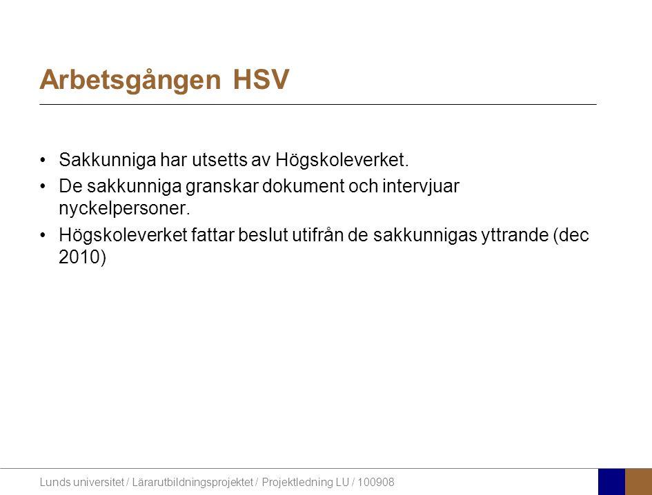 Lunds universitet / Lärarutbildningsprojektet / Projektledning LU / 100908 Arbetsgången HSV •Sakkunniga har utsetts av Högskoleverket. •De sakkunniga