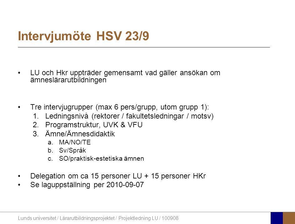 Lunds universitet / Lärarutbildningsprojektet / Projektledning LU / 100908 Intervjumöte HSV 23/9 •LU och Hkr uppträder gemensamt vad gäller ansökan om