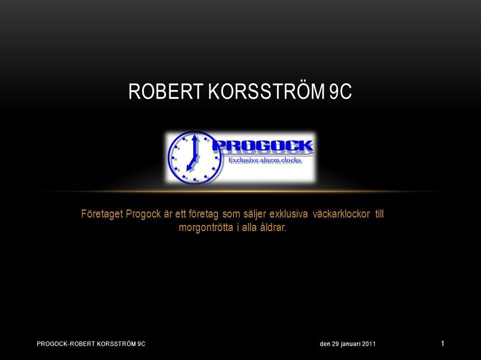 Företaget Progock är ett företag som säljer exklusiva väckarklockor till morgontrötta i alla åldrar. ROBERT KORSSTRÖM 9C den 29 januari 2011 1 PROGOCK