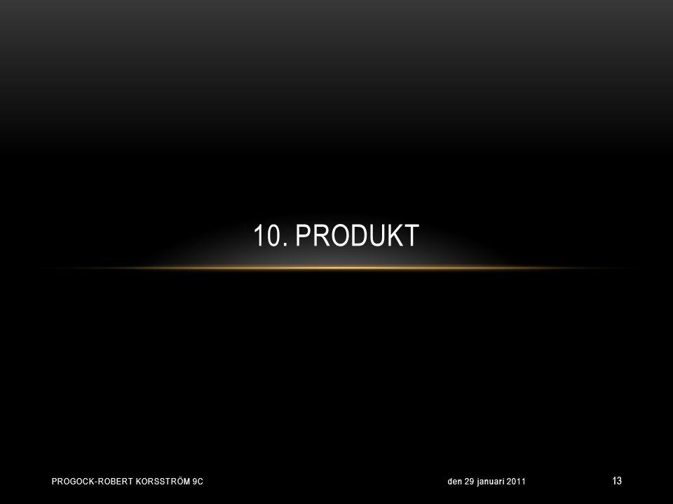 den 29 januari 2011PROGOCK-ROBERT KORSSTRÖM 9C 13 10. PRODUKT