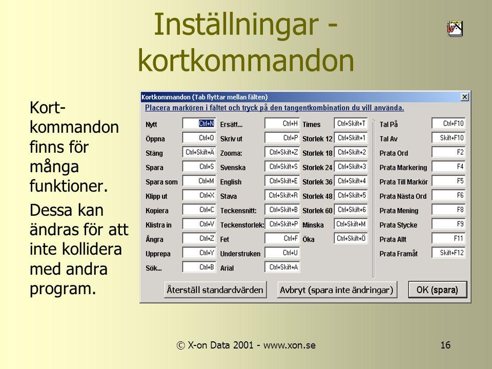 © X-on Data 2001 - www.xon.se16 Inställningar - kortkommandon Kort- kommandon finns för många funktioner.