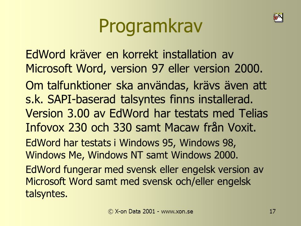 © X-on Data 2001 - www.xon.se17 Programkrav EdWord kräver en korrekt installation av Microsoft Word, version 97 eller version 2000.