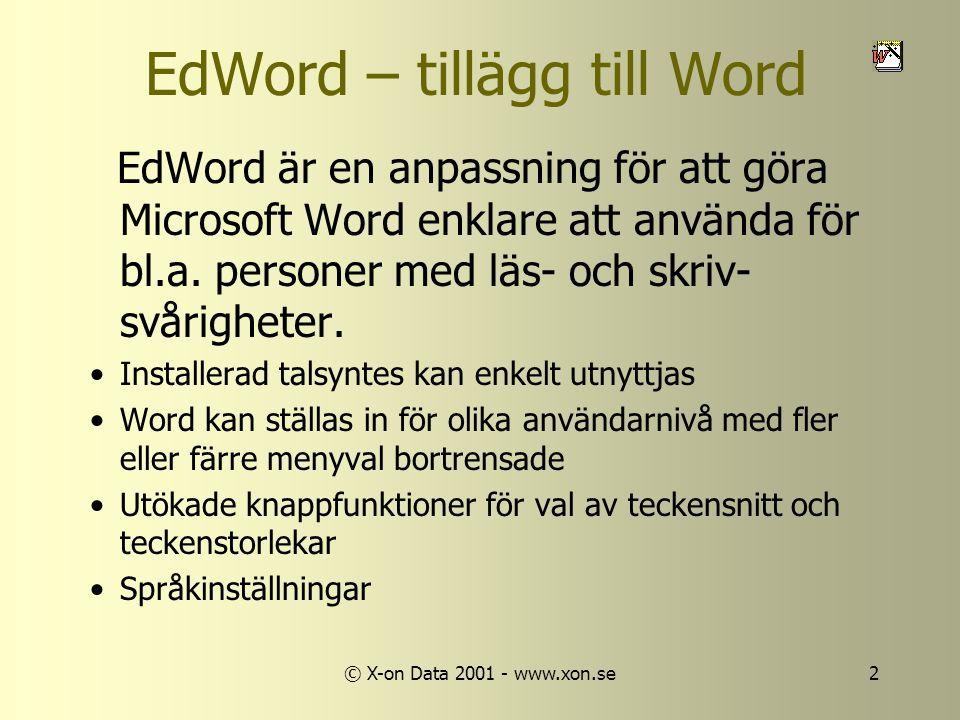 © X-on Data 2001 - www.xon.se2 EdWord – tillägg till Word EdWord är en anpassning för att göra Microsoft Word enklare att använda för bl.a.