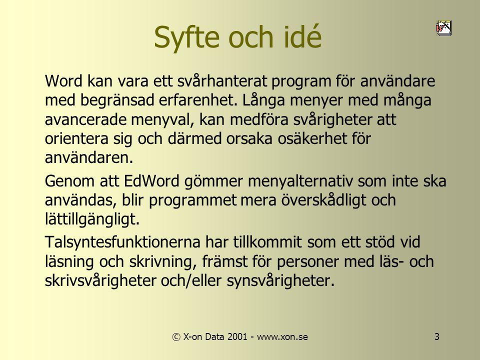 © X-on Data 2001 - www.xon.se3 Syfte och idé Word kan vara ett svårhanterat program för användare med begränsad erfarenhet.