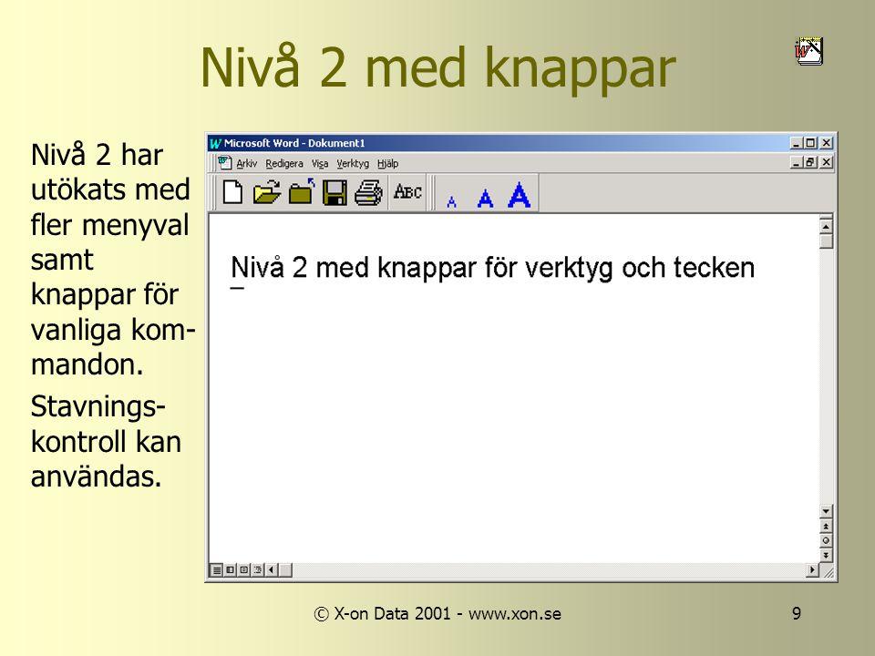 © X-on Data 2001 - www.xon.se9 Nivå 2 med knappar Nivå 2 har utökats med fler menyval samt knappar för vanliga kom- mandon.
