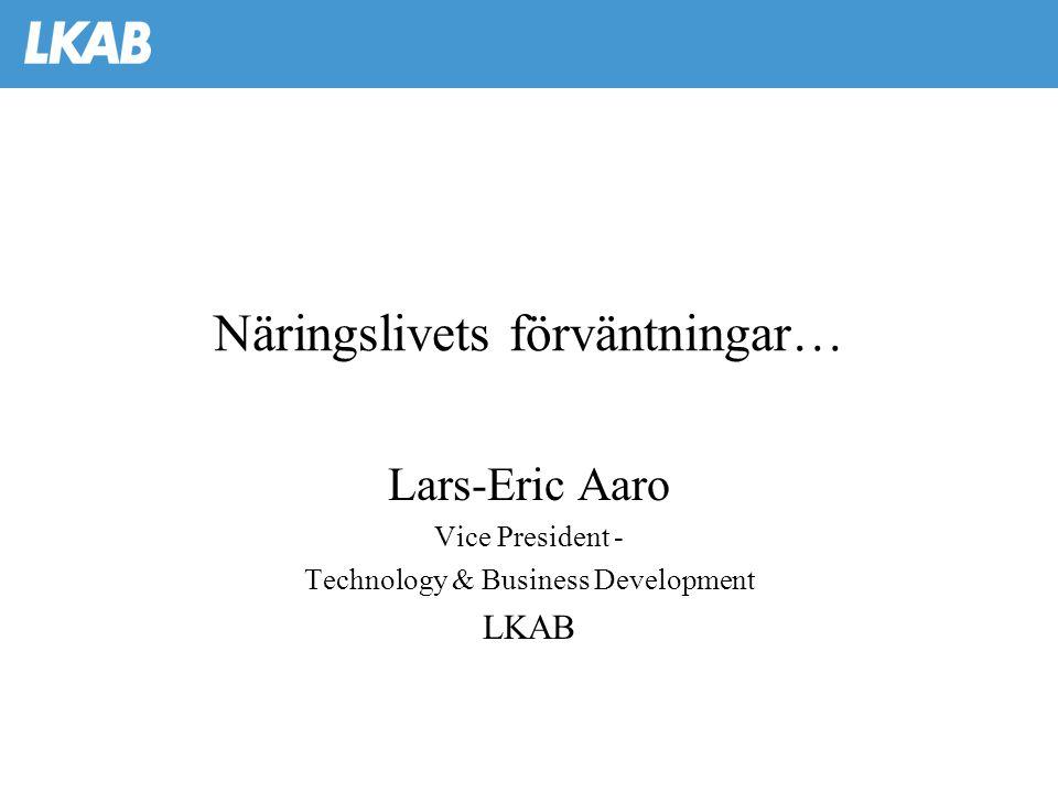 Näringslivets förväntningar… Lars-Eric Aaro Vice President - Technology & Business Development LKAB