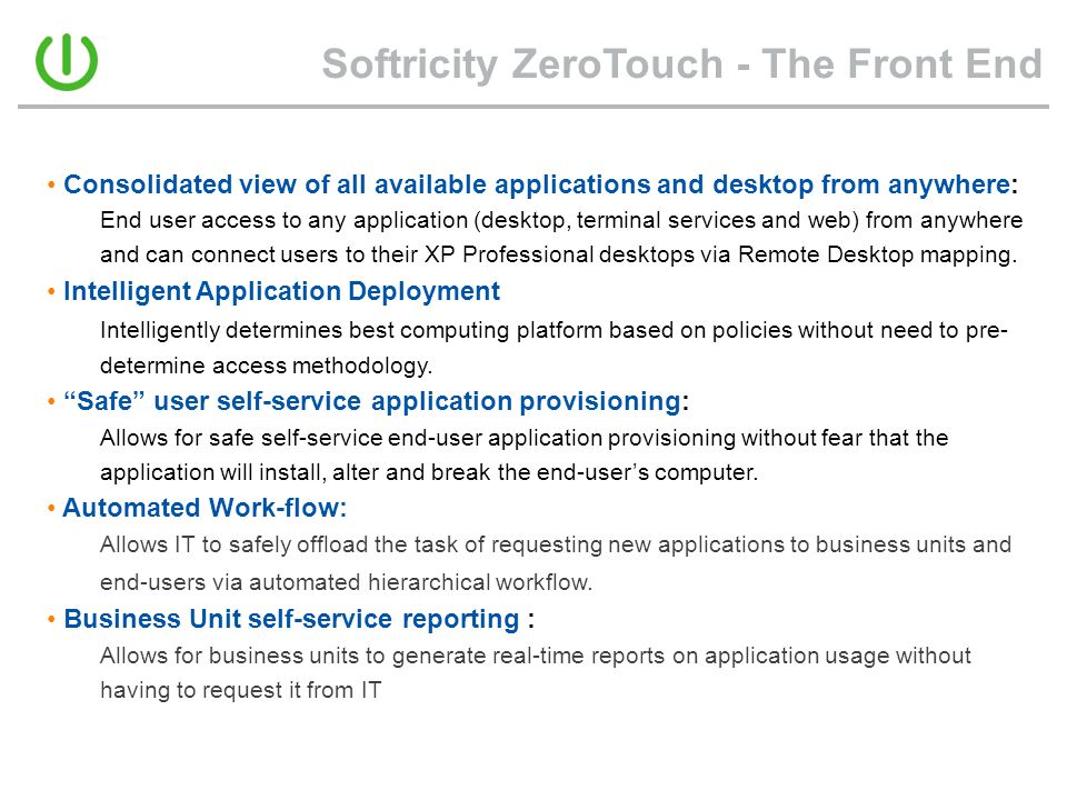 Softricity ZeroTouch - The Front End • Consolidated view of all available applications and desktop from anywhere: End user access to any application (