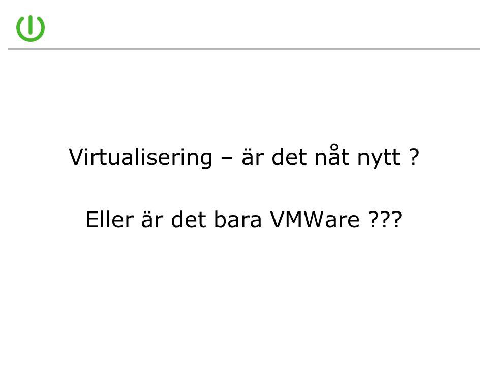 Virtualisering – är det nåt nytt ? Eller är det bara VMWare ???