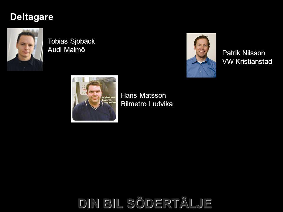 DIN BIL SÖDERTÄLJE Deltagare Tobias Sjöbäck Audi Malmö Hans Matsson Bilmetro Ludvika Patrik Nilsson VW Kristianstad