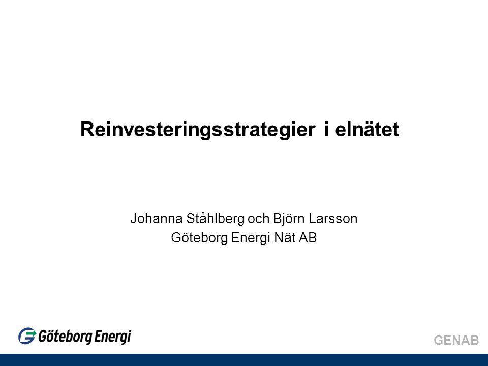 GENAB Reinvesteringsstrategier i elnätet Johanna Ståhlberg och Björn Larsson Göteborg Energi Nät AB