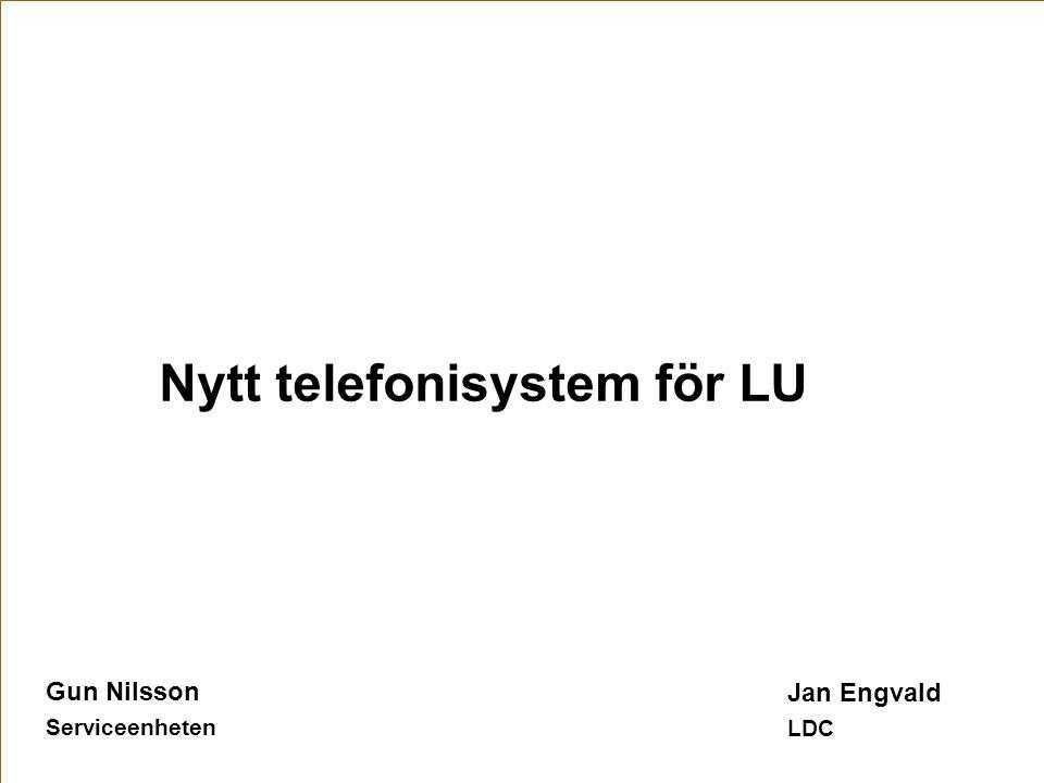 Gun Nilsson Serviceenheten Nytt telefonisystem för LU Jan Engvald LDC