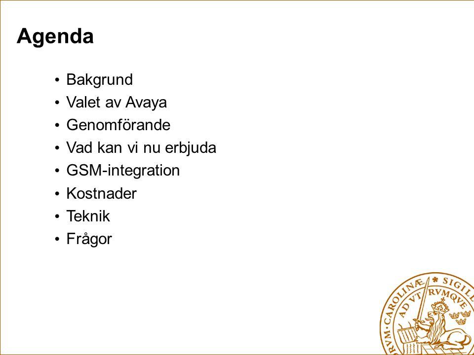 Agenda • Bakgrund • Valet av Avaya • Genomförande • Vad kan vi nu erbjuda • GSM-integration • Kostnader • Teknik • Frågor