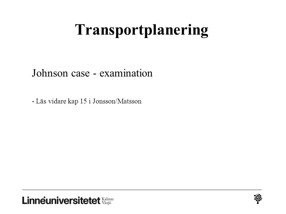 Transportplanering Johnson case - examination - Läs vidare kap 15 i Jonsson/Matsson