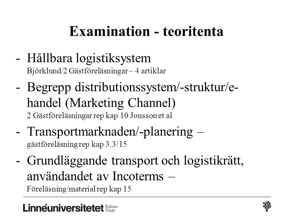 Examination - teoritenta -Hållbara logistiksystem Björklund/2 Gästföreläsningar – 4 artiklar -Begrepp distributionssystem/-struktur/e- handel (Marketi