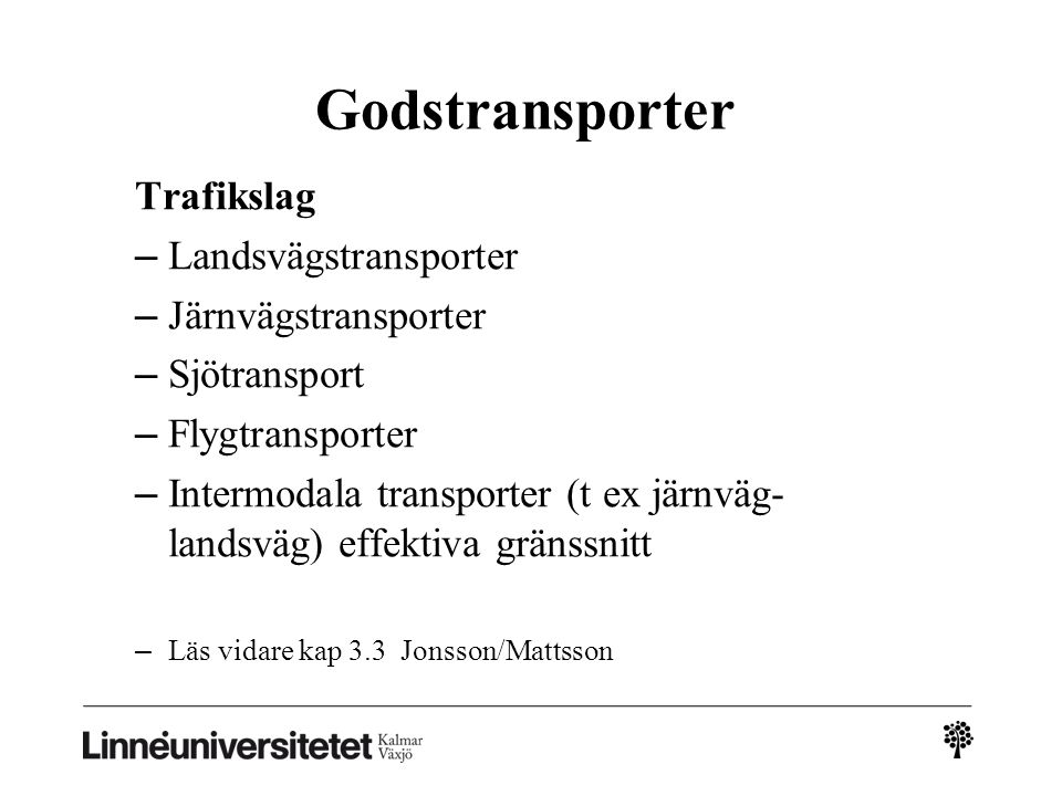 Godstransporter Trafikslag – Landsvägstransporter – Järnvägstransporter – Sjötransport – Flygtransporter – Intermodala transporter (t ex järnväg- land