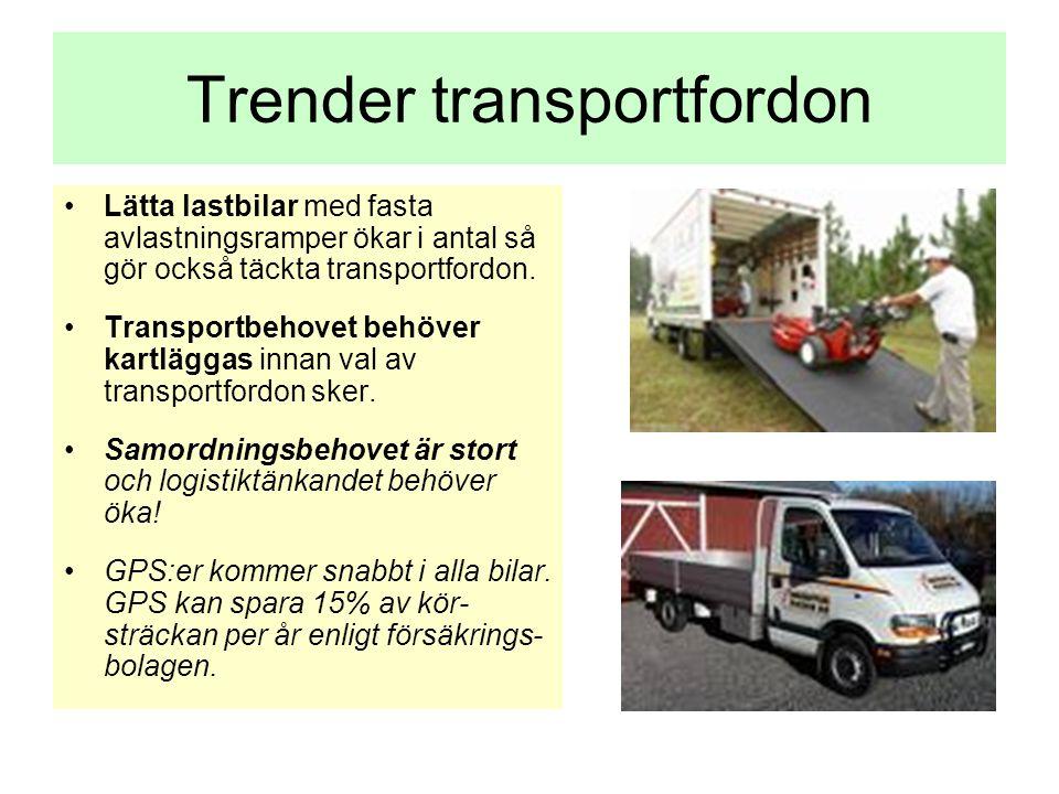 Trender transportfordon •Lätta lastbilar med fasta avlastningsramper ökar i antal så gör också täckta transportfordon. •Transportbehovet behöver kartl