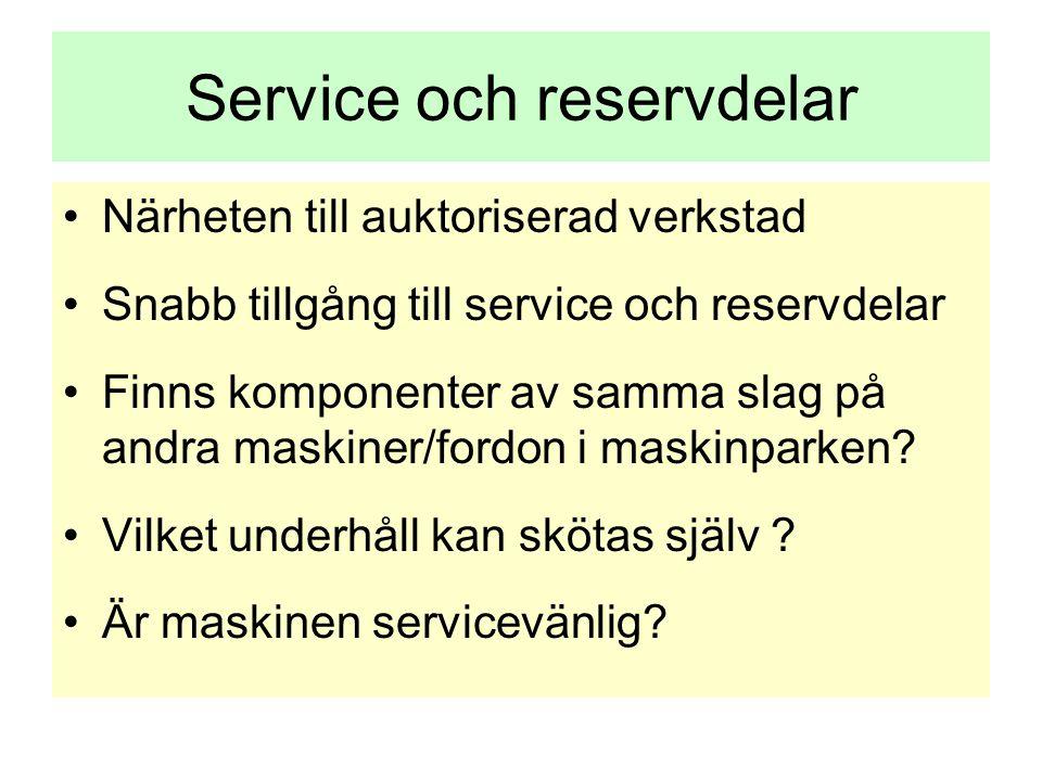 Service och reservdelar •Närheten till auktoriserad verkstad •Snabb tillgång till service och reservdelar •Finns komponenter av samma slag på andra ma