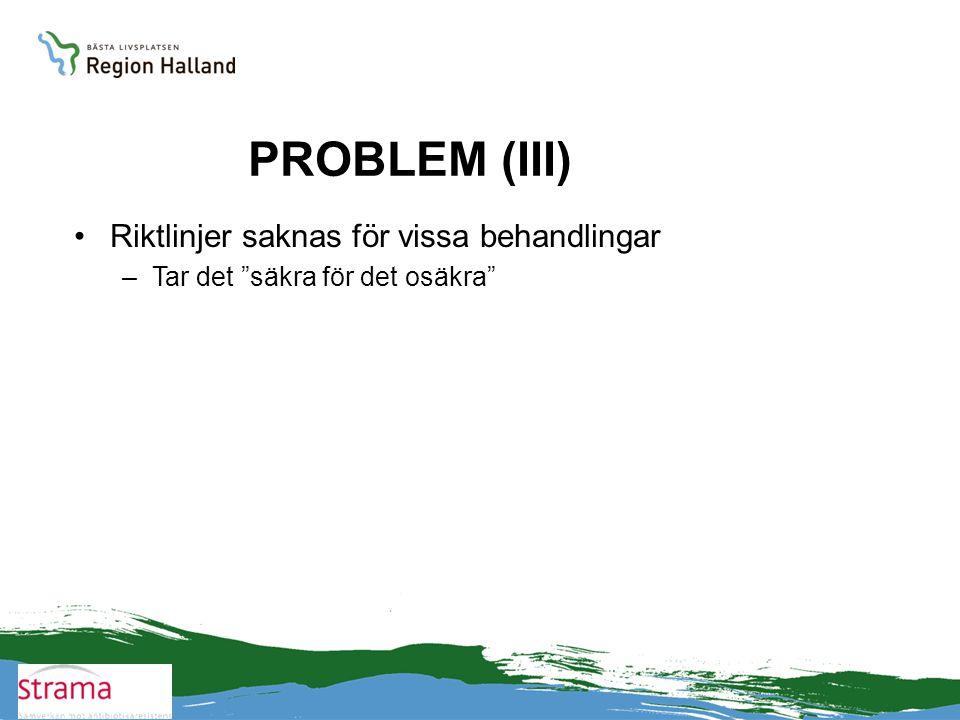"""PROBLEM (III) •Riktlinjer saknas för vissa behandlingar –Tar det """"säkra för det osäkra"""""""