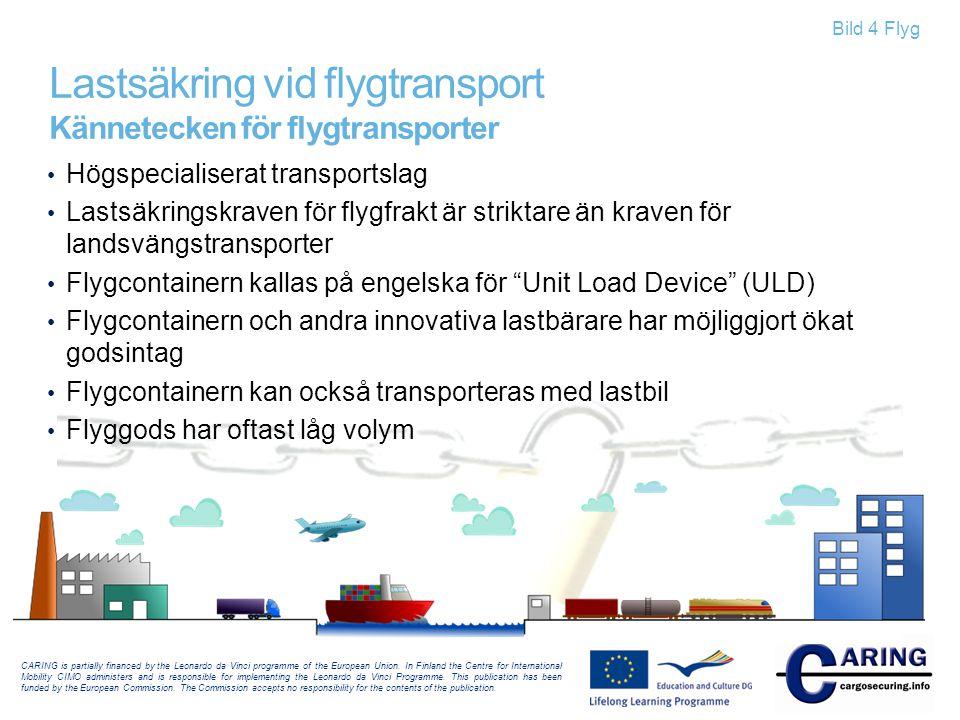 Bild 4 Flyg Lastsäkring vid flygtransport Kännetecken för flygtransporter • Högspecialiserat transportslag • Lastsäkringskraven för flygfrakt är strik