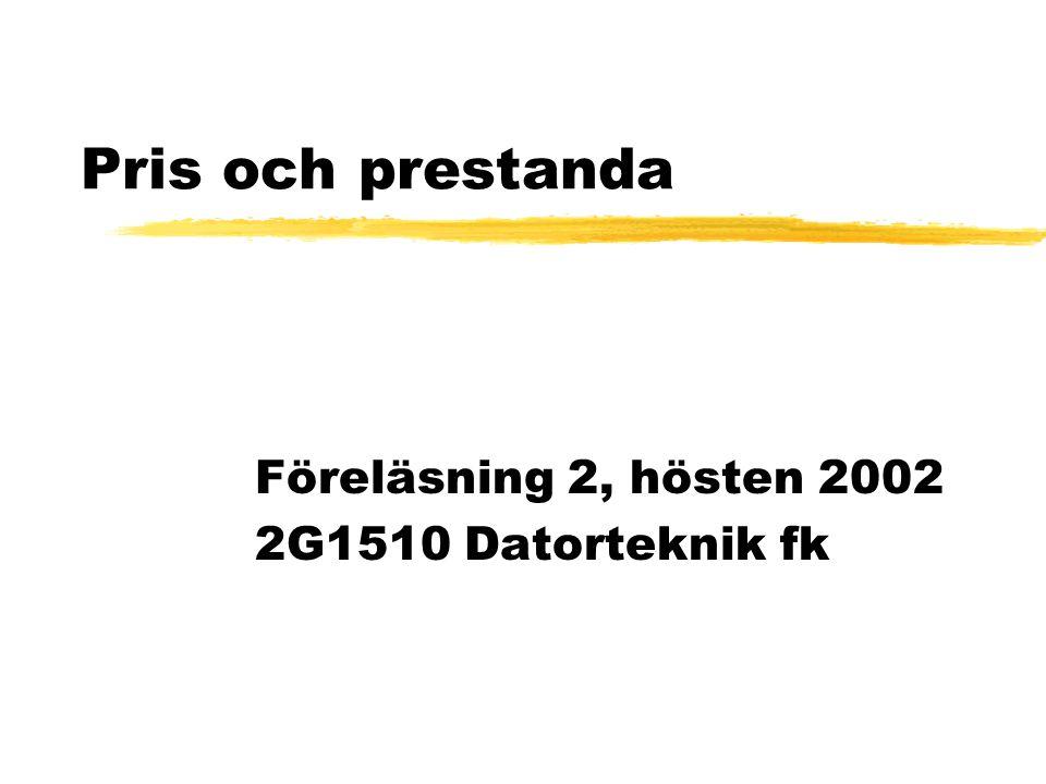 Pris och prestanda Föreläsning 2, hösten 2002 2G1510 Datorteknik fk