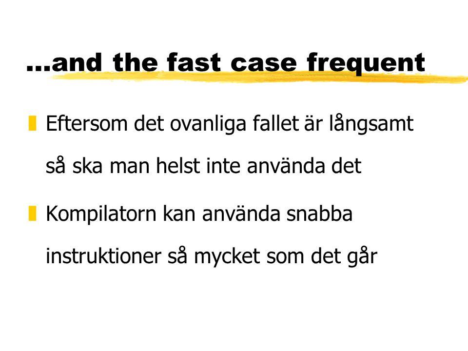 …and the fast case frequent zEftersom det ovanliga fallet är långsamt så ska man helst inte använda det zKompilatorn kan använda snabba instruktioner så mycket som det går