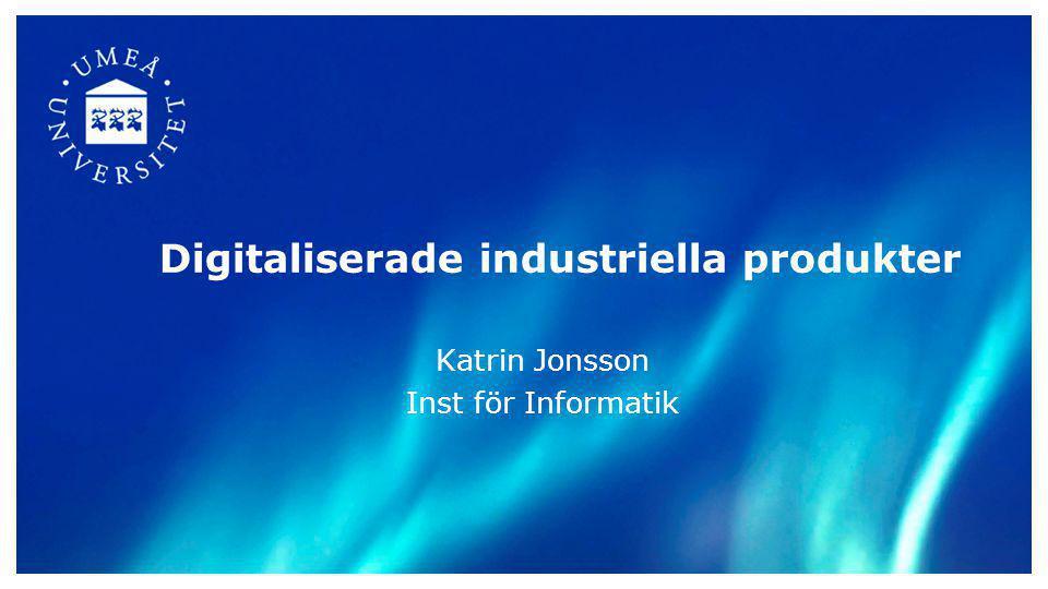 Digitaliserade industriella produkter Katrin Jonsson Inst för Informatik
