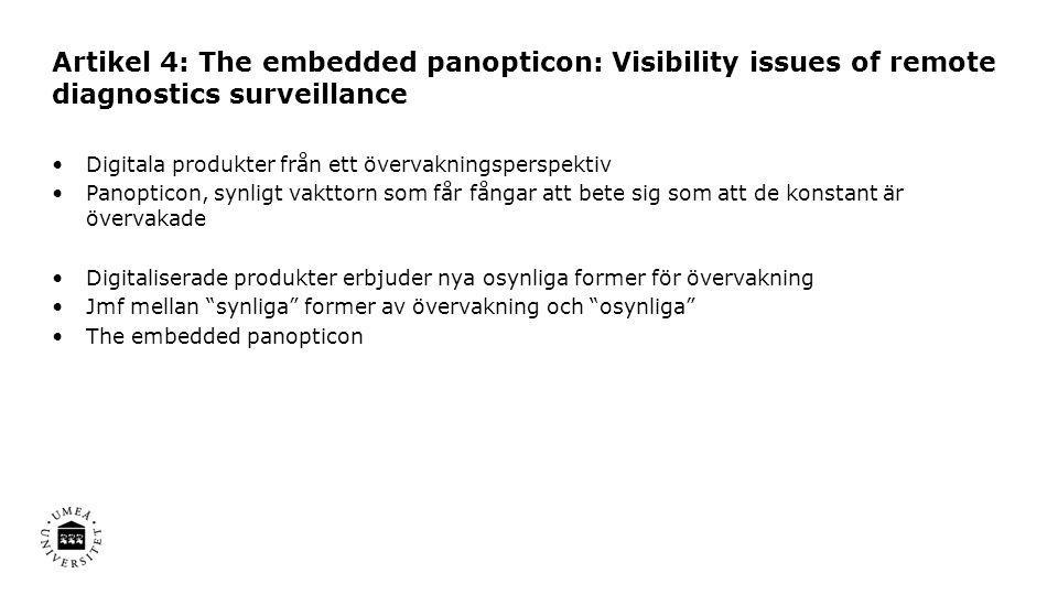 Artikel 4: The embedded panopticon: Visibility issues of remote diagnostics surveillance •Digitala produkter från ett övervakningsperspektiv •Panoptic