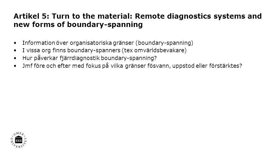 Artikel 5: Turn to the material: Remote diagnostics systems and new forms of boundary-spanning •Information över organisatoriska gränser (boundary-spa