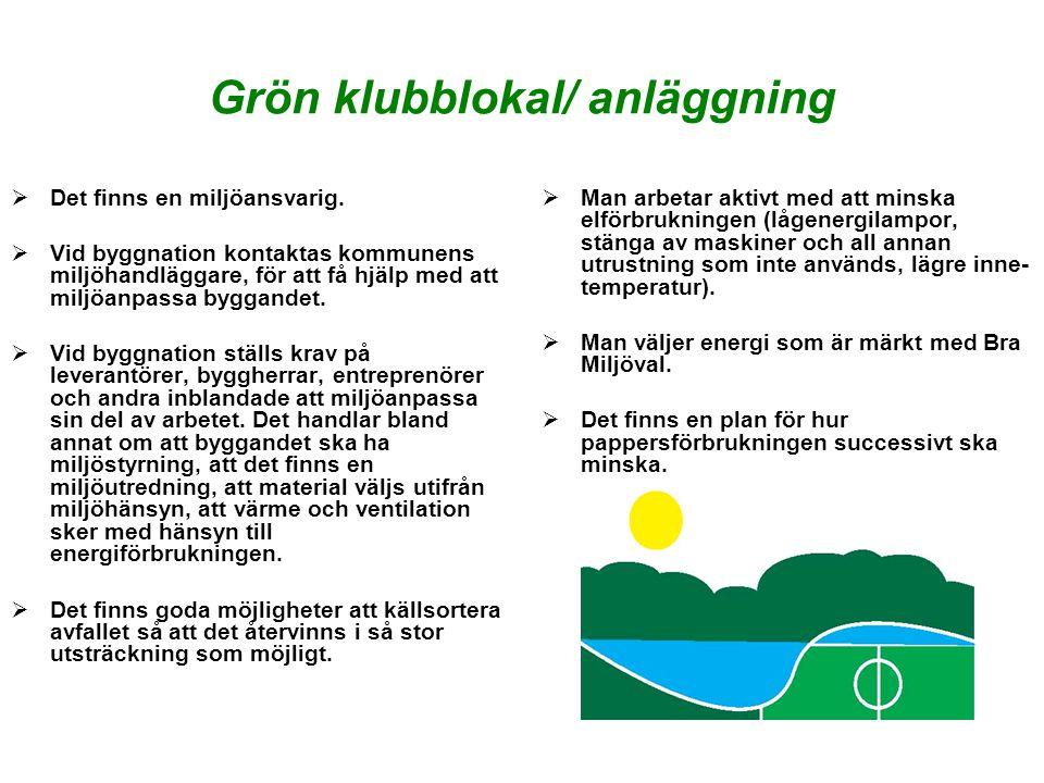Grön klubblokal/ anläggning  Det finns en miljöansvarig.