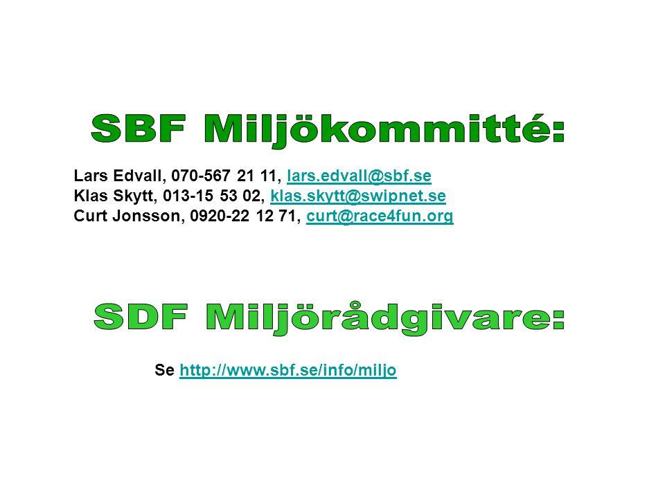 Lars Edvall, 070-567 21 11, lars.edvall@sbf.selars.edvall@sbf.se Klas Skytt, 013-15 53 02, klas.skytt@swipnet.seklas.skytt@swipnet.se Curt Jonsson, 0920-22 12 71, curt@race4fun.orgcurt@race4fun.org Se http://www.sbf.se/info/miljohttp://www.sbf.se/info/miljo