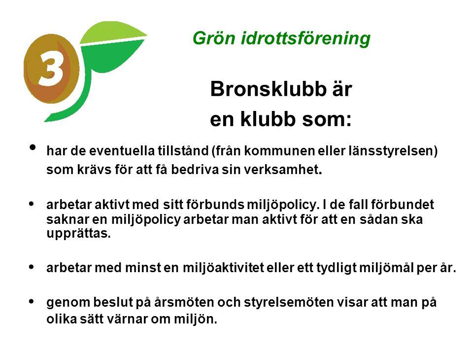 Grön idrottsförening Bronsklubb är en klubb som: • har de eventuella tillstånd (från kommunen eller länsstyrelsen) som krävs för att få bedriva sin verksamhet.
