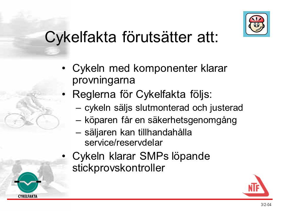 3/2-04 Cykelfakta är baserat på forskningsresultat: •Olycksfallsrapport (Länsförsäkringars forskningsfond) –16,5 % av alla singelolyckor sker på grund av teknisk brist på cykeln •Provningsprojekt (LFs forskningsfond + Vägverkets Skyltfond) –Bästa fabrikatet av en komponent kan vara 100 gånger bättre än det sämsta