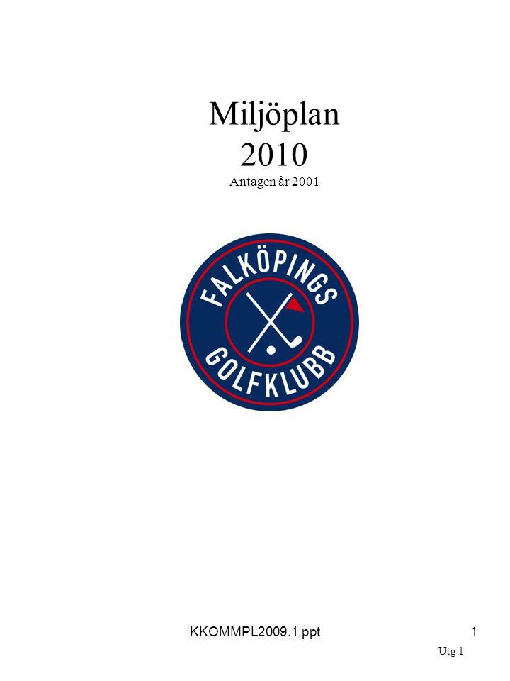 KKOMMPL2009.1.ppt1 Miljöplan 2010 Antagen år 2001 Utg 1