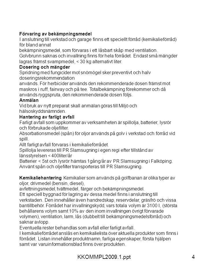 KKOMMPL2009.1.ppt4 Förvaring av bekämpningsmedel I anslutning till verkstad och garage finns ett speciellt förråd (kemikalieförråd) för bland annat be