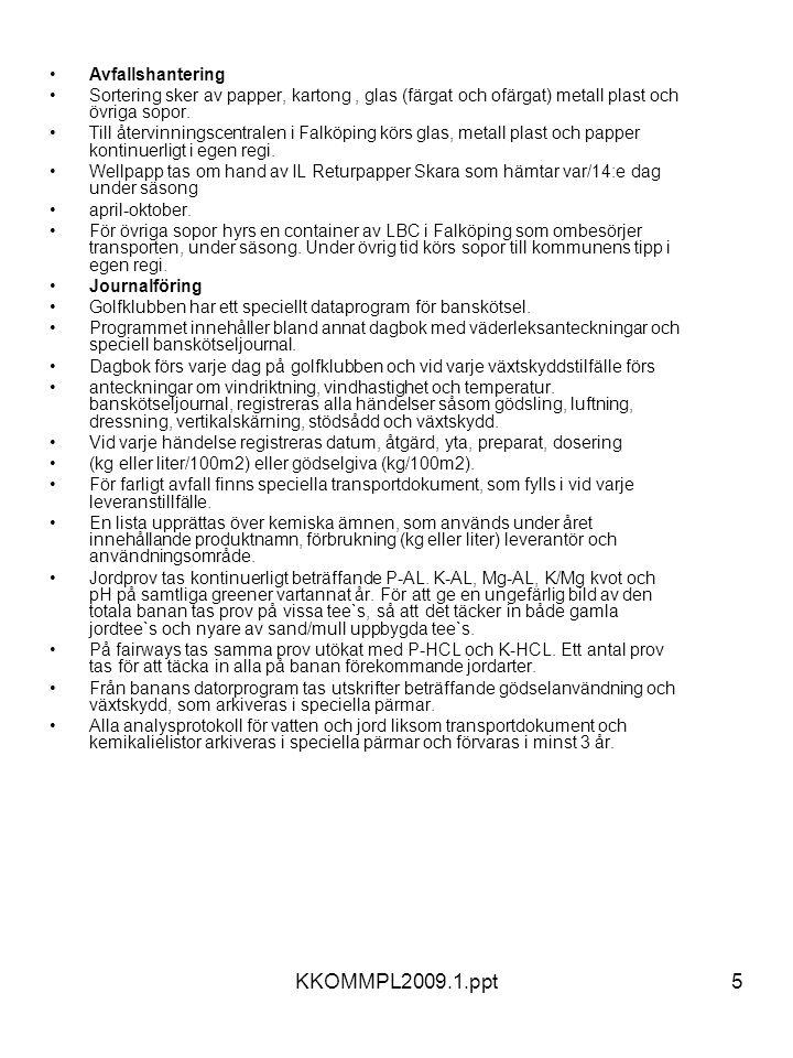 KKOMMPL2009.1.ppt5 •Avfallshantering •Sortering sker av papper, kartong, glas (färgat och ofärgat) metall plast och övriga sopor. •Till återvinningsce