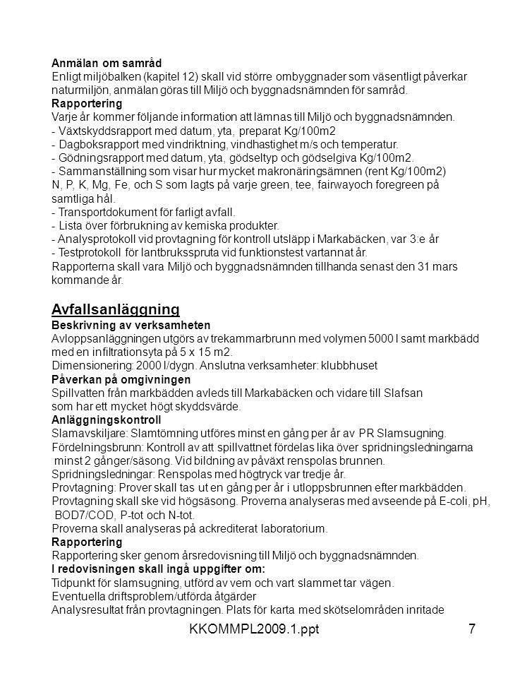 KKOMMPL2009.1.ppt7 Anmälan om samråd Enligt miljöbalken (kapitel 12) skall vid större ombyggnader som väsentligt påverkar naturmiljön, anmälan göras t