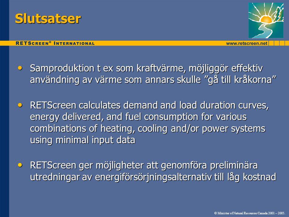 © Minister of Natural Resources Canada 2001 – 2005. Slutsatser • Samproduktion t ex som kraftvärme, möjliggör effektiv användning av värme som annars
