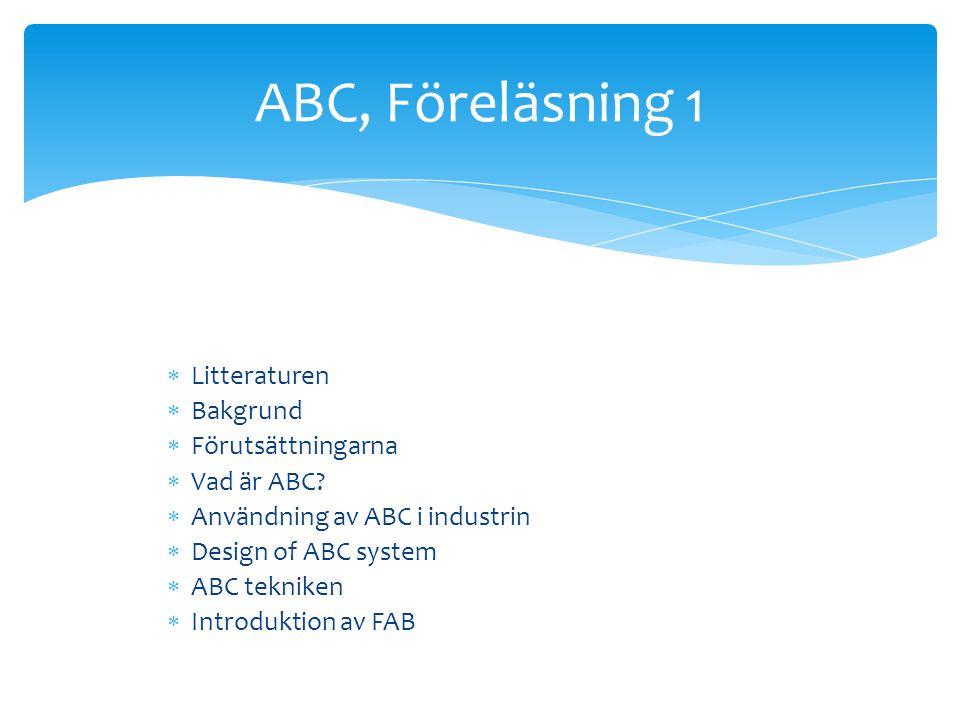  Gunasekaran´s artikel är produktionsfokuserad men stegen i metoden gäller även logistik  I boken presenteras bla tekniken kring ABC  Resurser  Aktiviteter  Kalkylobjekt  Resursdrivare  Kostnadsdrivare Litteraturen
