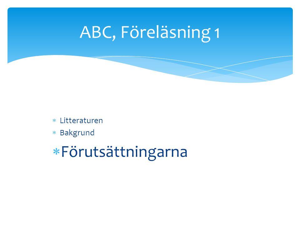  Litteraturen  Bakgrund  Förutsättningarna ABC, Föreläsning 1