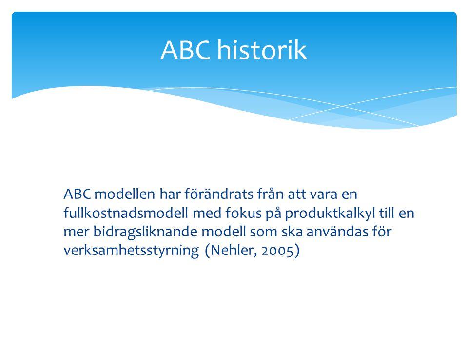 ABC modellen har förändrats från att vara en fullkostnadsmodell med fokus på produktkalkyl till en mer bidragsliknande modell som ska användas för verksamhetsstyrning (Nehler, 2005) ABC historik