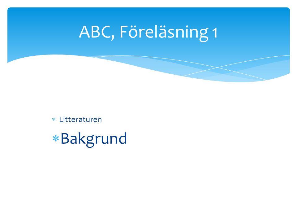  Litteraturen  Bakgrund ABC, Föreläsning 1