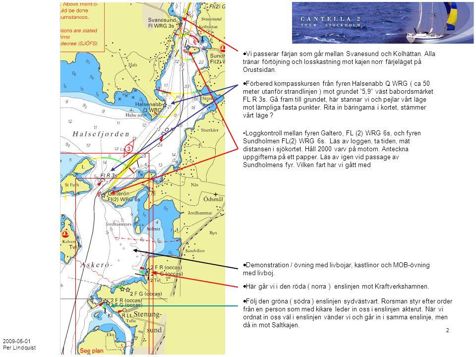 2009-05-01 Per Lindquist 3 •Genomgång av fartyget, säkerhetsutrustning, navigationsutrustning, motor, segel, förtöjnings- och ankringsutrustning.