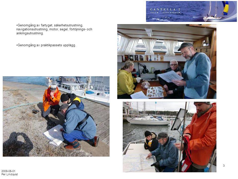 2009-05-01 Per Lindquist 3 •Genomgång av fartyget, säkerhetsutrustning, navigationsutrustning, motor, segel, förtöjnings- och ankringsutrustning. •Gen