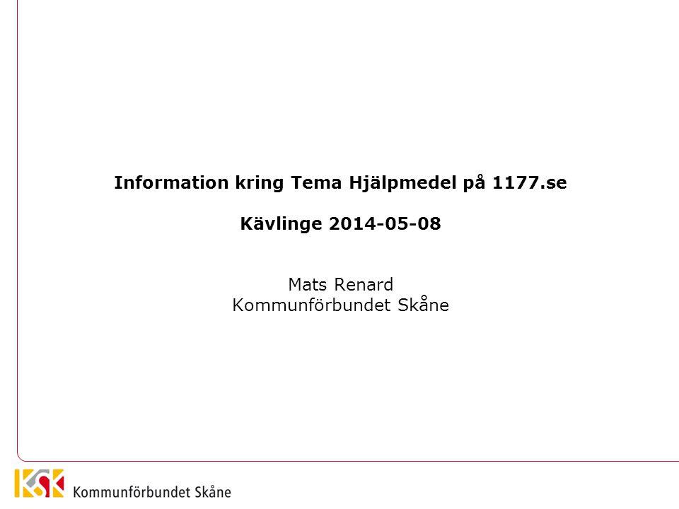Information kring Tema Hjälpmedel på 1177.se Kävlinge 2014-05-08 Mats Renard Kommunförbundet Skåne