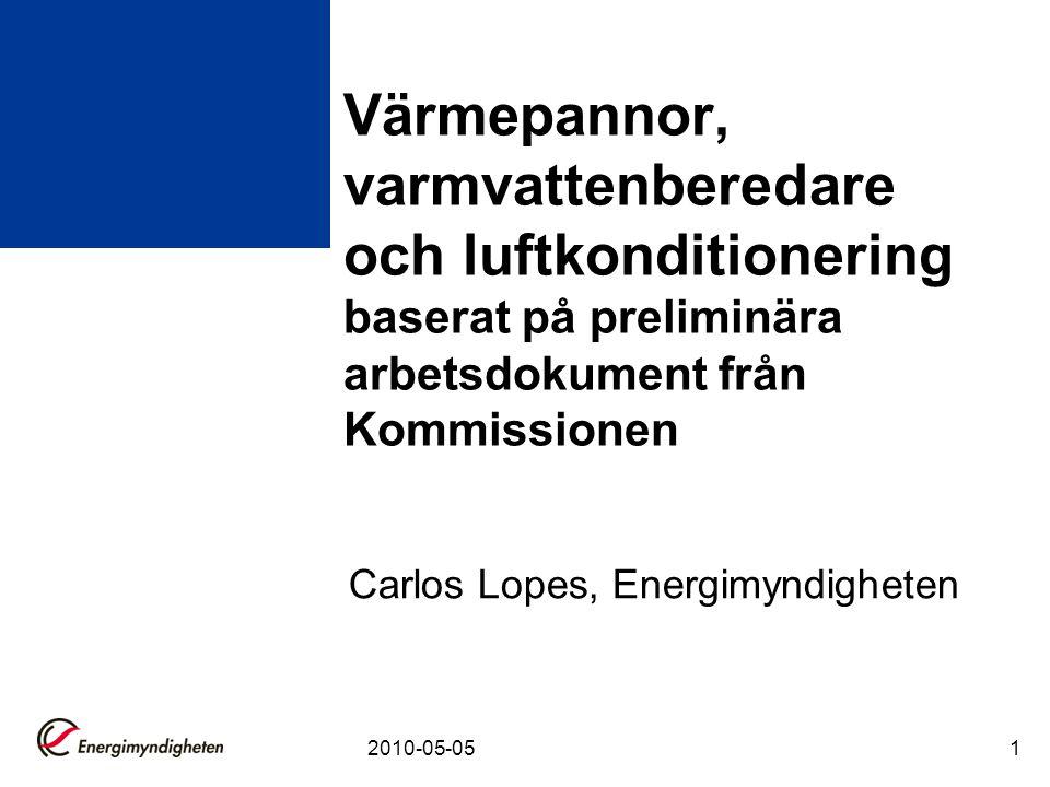 2010-05-051 Värmepannor, varmvattenberedare och luftkonditionering baserat på preliminära arbetsdokument från Kommissionen Carlos Lopes, Energimyndigh