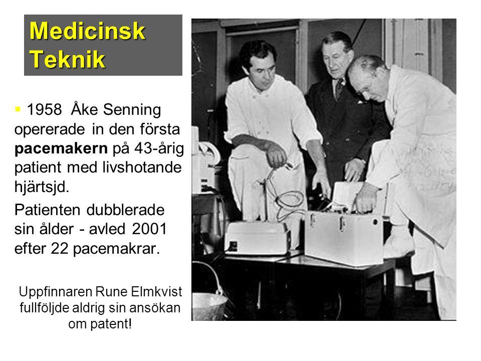 Medicinsk Teknik  1958 Åke Senning opererade in den första pacemakern på 43-årig patient med livshotande hjärtsjd. Patienten dubblerade sin ålder - a